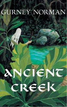 Ancient Creek: A Folktale by Gurney Norman