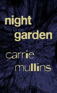 <em>Night Garden</em><br />by Carrie Mullins